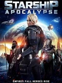Звёздный крейсер: Апокалипсис / Starship: Apocalypse (2014) смотреть онлайн